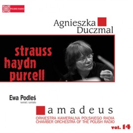 Agnieszka Duczmal/Ewa Podleś/Amadeus Orkiestra Kameralna Polskiego Radia/ Strauss, Haydn, Purcell vol.14