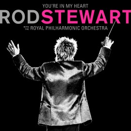"""""""You're in My Heart: Rod Stewart with the Royal Philharmonic Orchestra"""", Rod Stewart"""