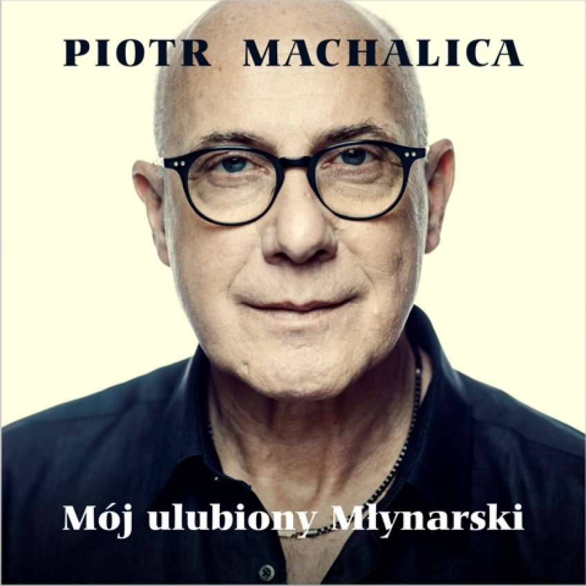 Nowy album Piotra Machalicy z piosenkami Wojciecha Młynarskiego!